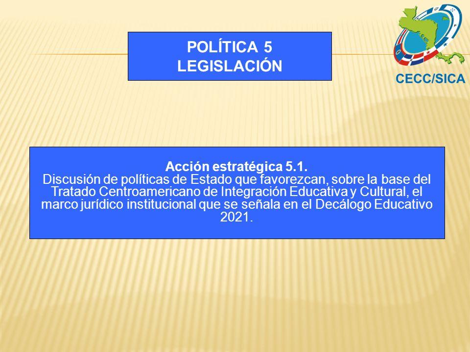POLÍTICA 5 LEGISLACIÓN Acción estratégica 5.1.