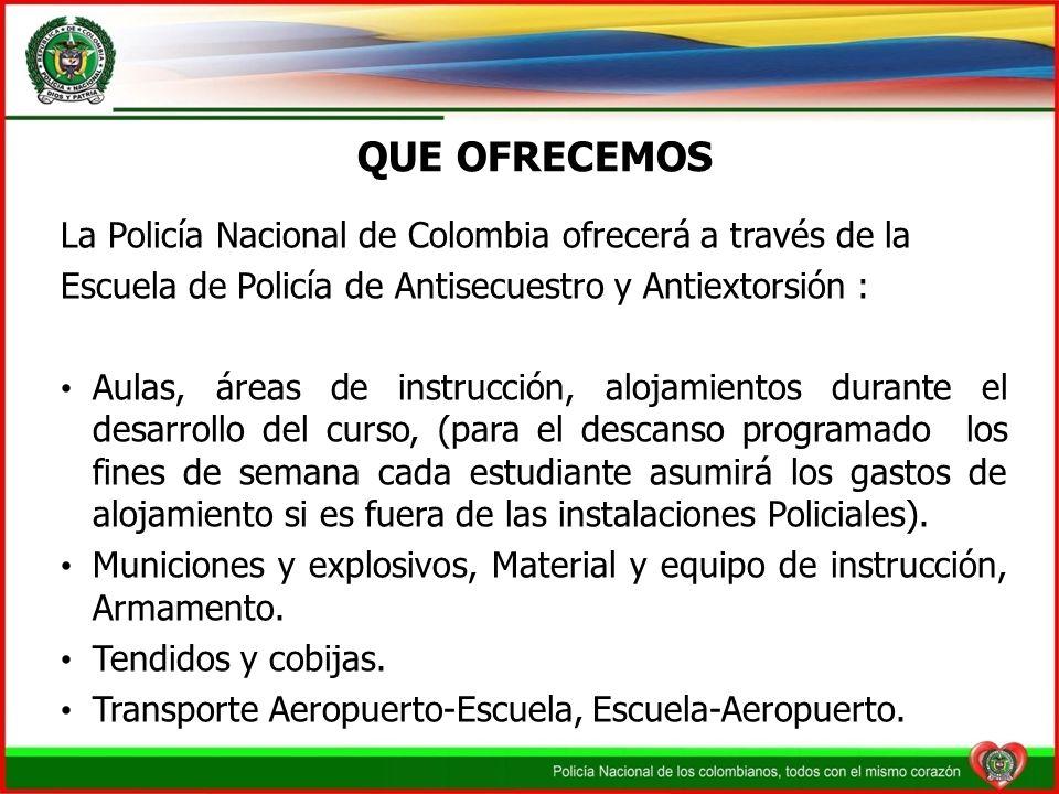 QUE OFRECEMOS La Policía Nacional de Colombia ofrecerá a través de la