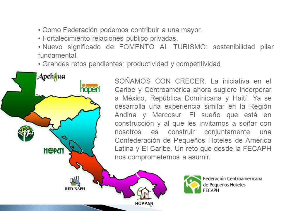 SOÑAMOS CON CRECER. La iniciativa en el Caribe y Centroamérica ahora sugiere incorporar a México, República Dominicana y Haití. Ya se desarrolla una experiencia similar en la Región Andina y Mercosur. El sueño que está en construcción y al que les invitamos a soñar con nosotros es construir conjuntamente una Confederación de Pequeños Hoteles de América Latina y El Caribe. Un reto que desde la FECAPH nos comprometemos a asumir.
