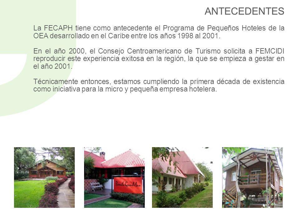 ANTECEDENTES La FECAPH tiene como antecedente el Programa de Pequeños Hoteles de la OEA desarrollado en el Caribe entre los años 1998 al 2001.