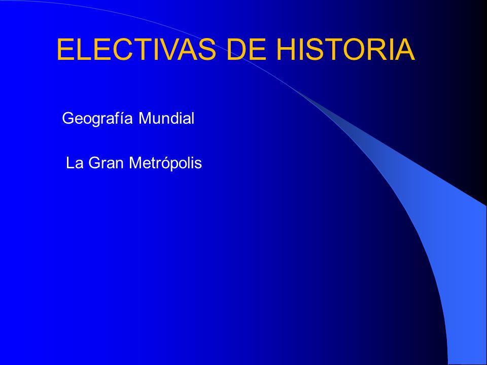 ELECTIVAS DE HISTORIA Geografía Mundial La Gran Metrópolis