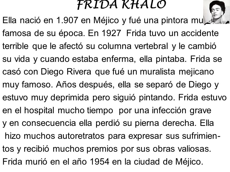FRIDA KHALO Ella nació en 1.907 en Méjico y fué una pintora muy