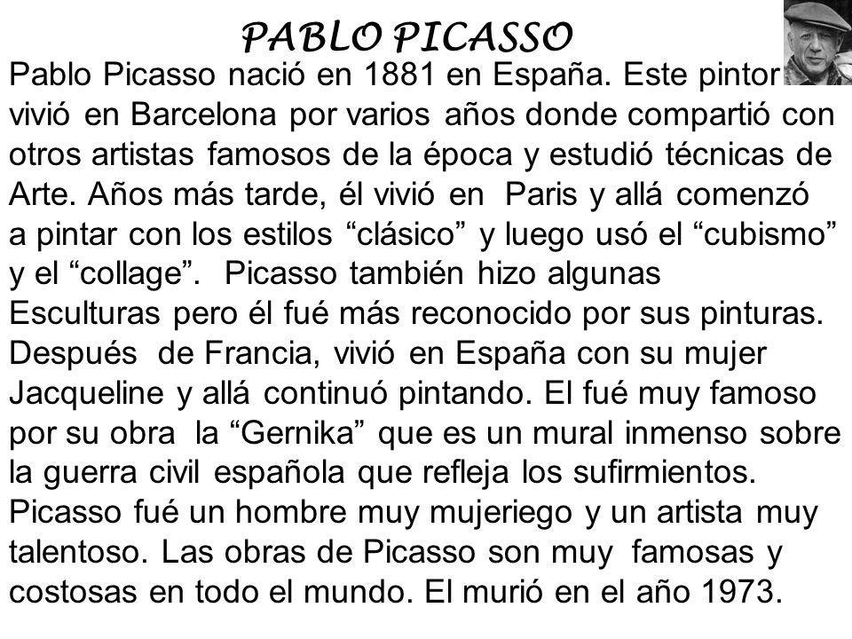 PABLO PICASSO Pablo Picasso nació en 1881 en España. Este pintor