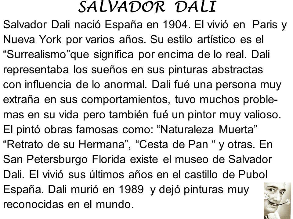 SALVADOR DALI Salvador Dali nació España en 1904. El vivió en Paris y