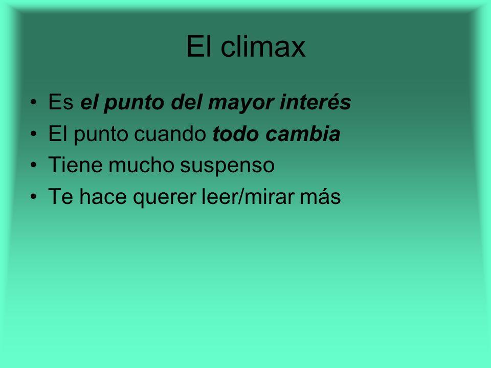 El climax Es el punto del mayor interés El punto cuando todo cambia