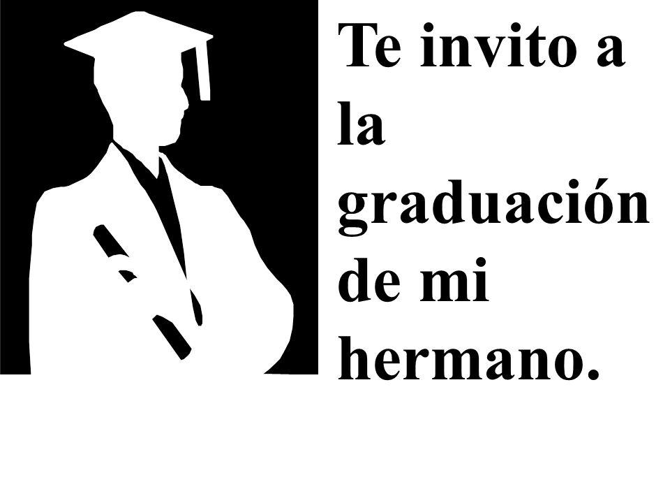 Te invito a la graduación de mi hermano.