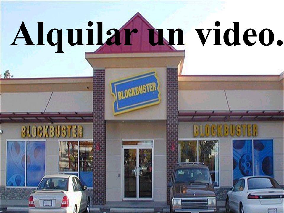 Alquilar un video.