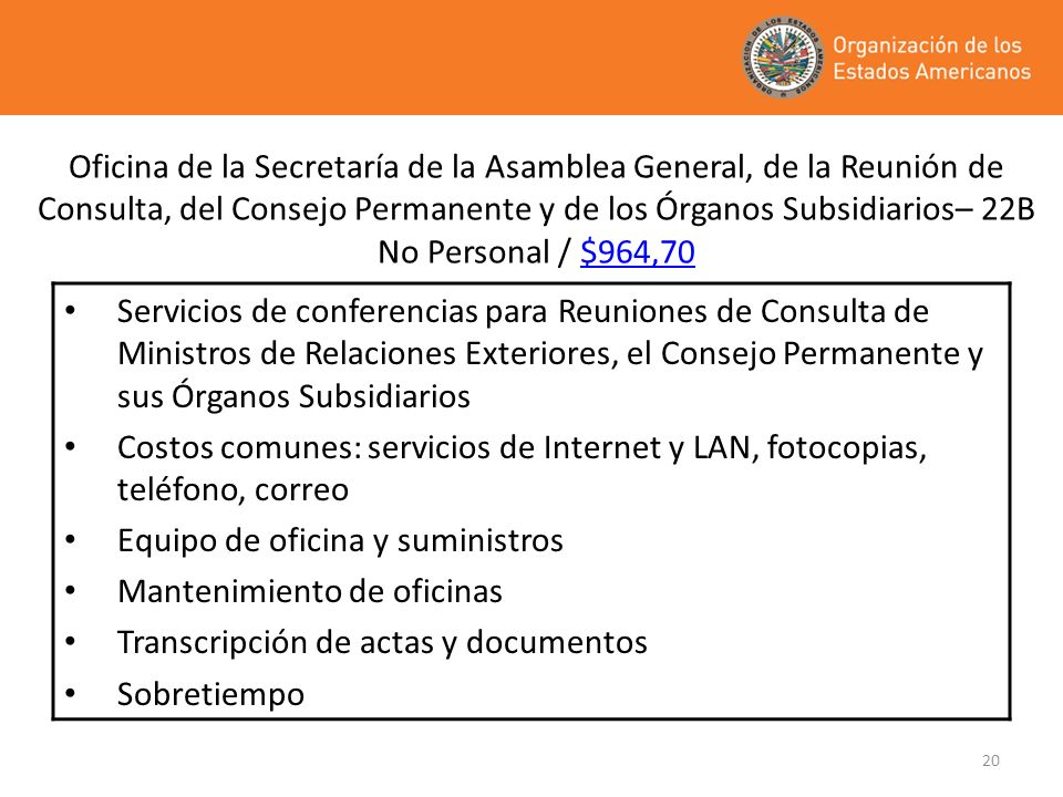 Oficina de la Secretaría de la Asamblea General, de la Reunión de Consulta, del Consejo Permanente y de los Órganos Subsidiarios– 22B No Personal / $964,70