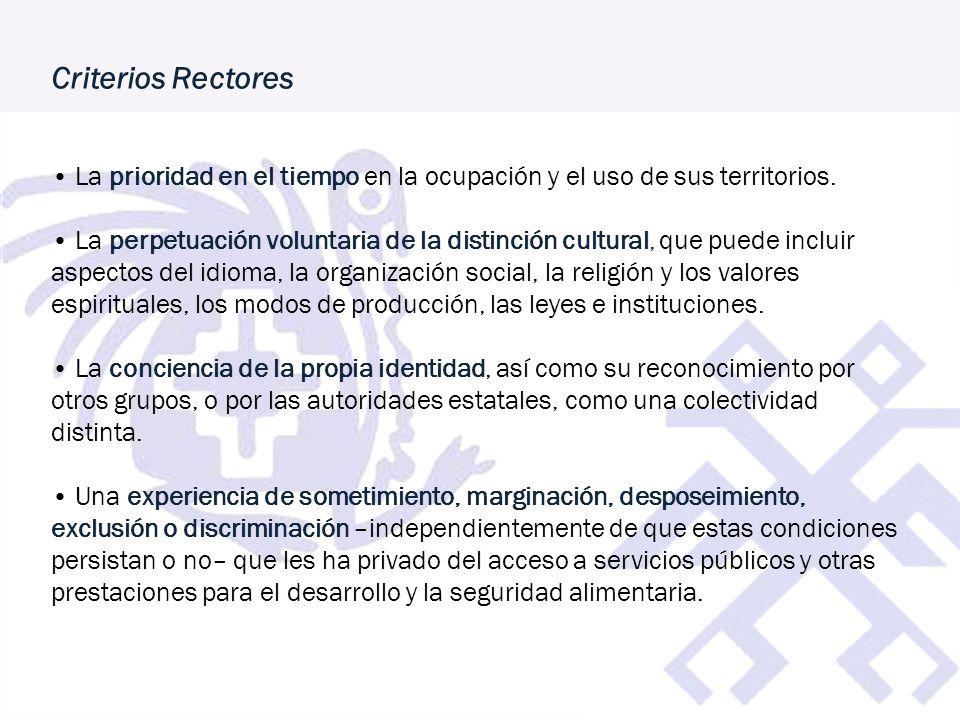 Criterios Rectores • La prioridad en el tiempo en la ocupación y el uso de sus territorios.