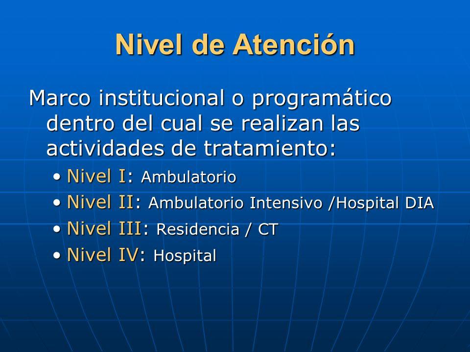 Nivel de Atención Marco institucional o programático dentro del cual se realizan las actividades de tratamiento: