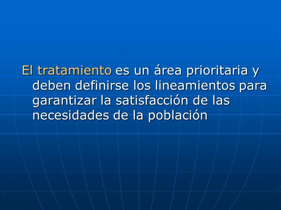 El tratamiento es un área prioritaria y deben definirse los lineamientos para garantizar la satisfacción de las necesidades de la población