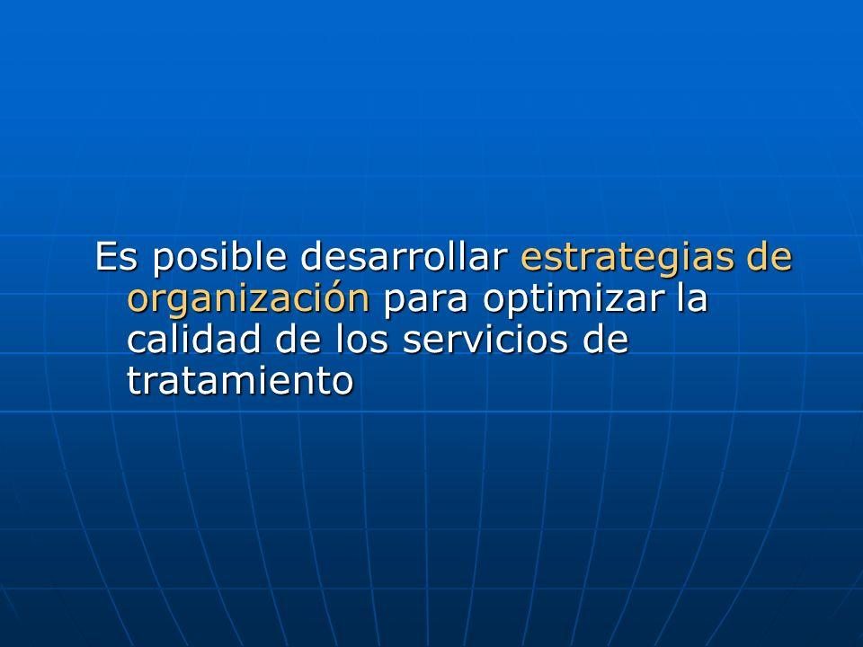 Es posible desarrollar estrategias de organización para optimizar la calidad de los servicios de tratamiento