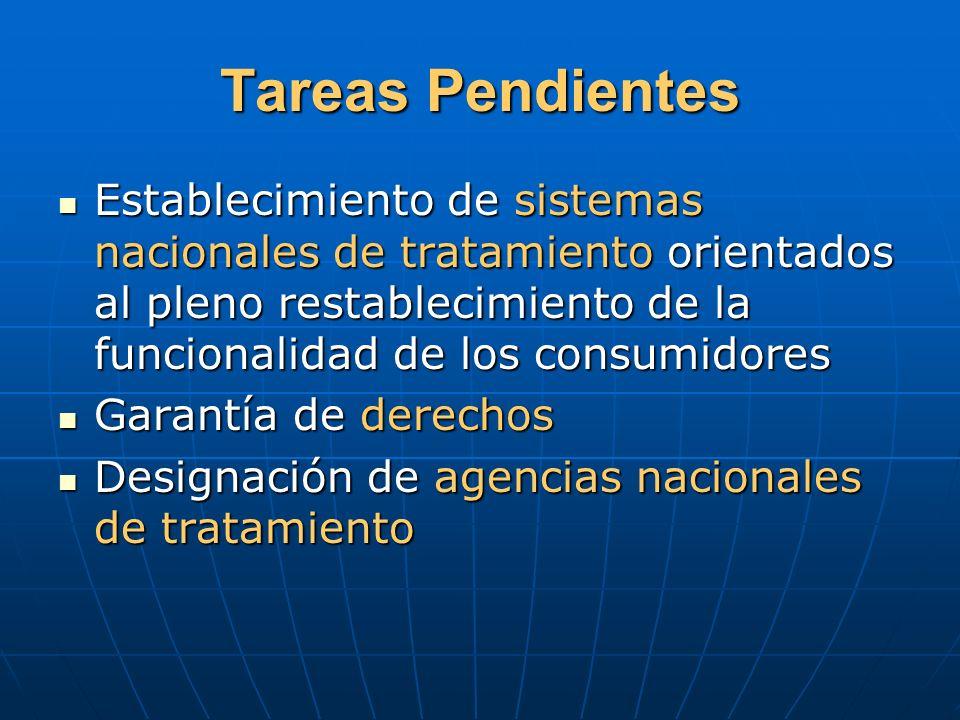 Tareas Pendientes Establecimiento de sistemas nacionales de tratamiento orientados al pleno restablecimiento de la funcionalidad de los consumidores.