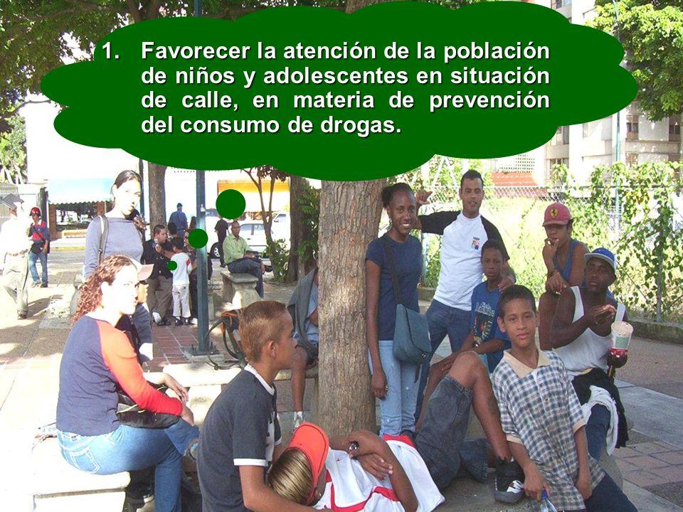 Favorecer la atención de la población de niños y adolescentes en situación de calle, en materia de prevención del consumo de drogas.