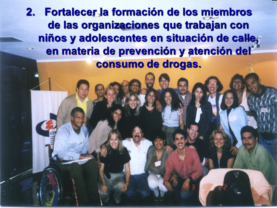 Fortalecer la formación de los miembros de las organizaciones que trabajan con niños y adolescentes en situación de calle, en materia de prevención y atención del consumo de drogas.