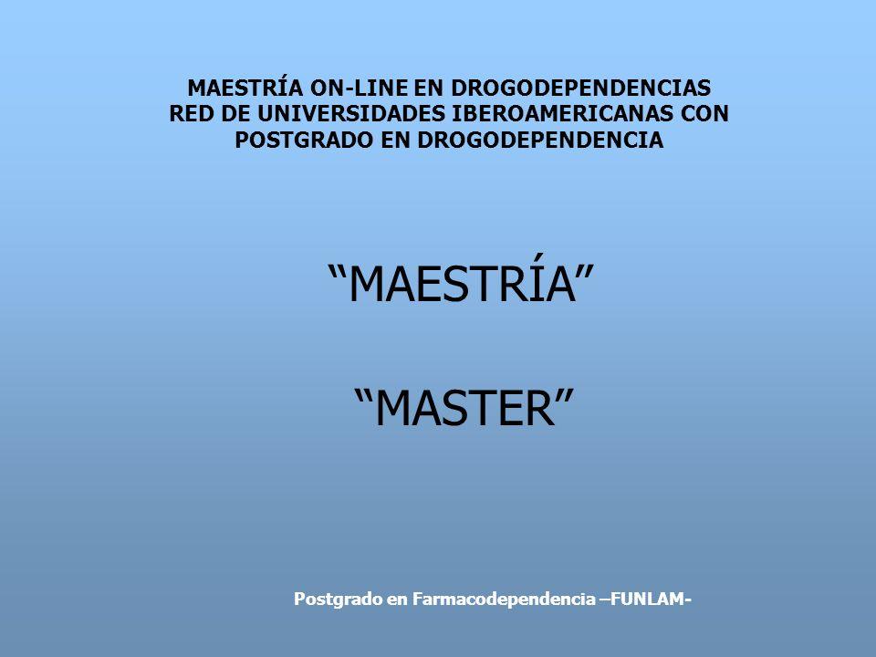 MAESTRÍA ON-LINE EN DROGODEPENDENCIAS RED DE UNIVERSIDADES IBEROAMERICANAS CON POSTGRADO EN DROGODEPENDENCIA