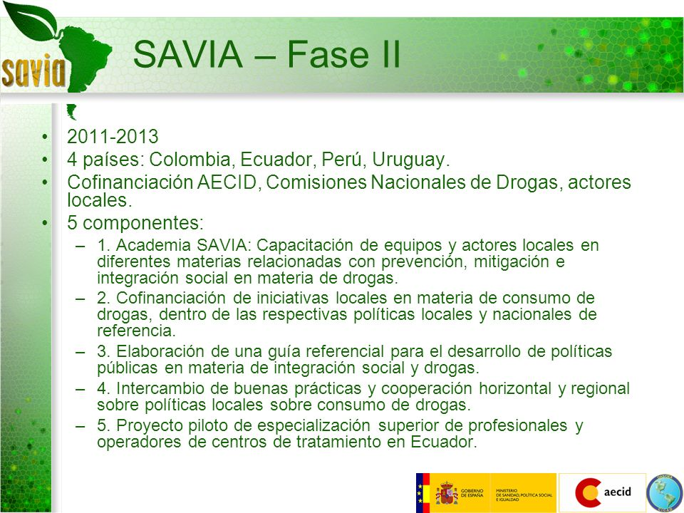 SAVIA – Fase II 2011-2013 4 países: Colombia, Ecuador, Perú, Uruguay.
