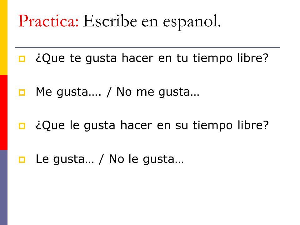 Practica: Escribe en espanol.