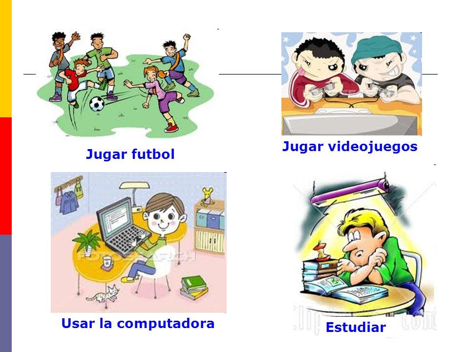 Jugar videojuegos Jugar futbol Usar la computadora Estudiar