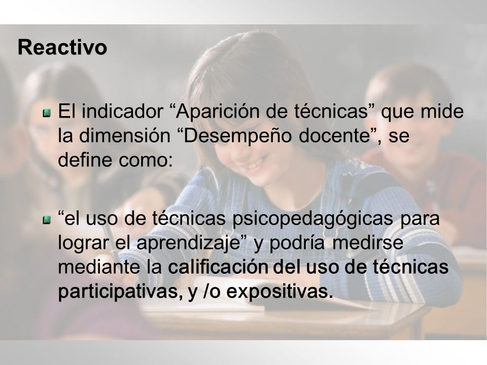ReactivoEl indicador Aparición de técnicas que mide la dimensión Desempeño docente , se define como: