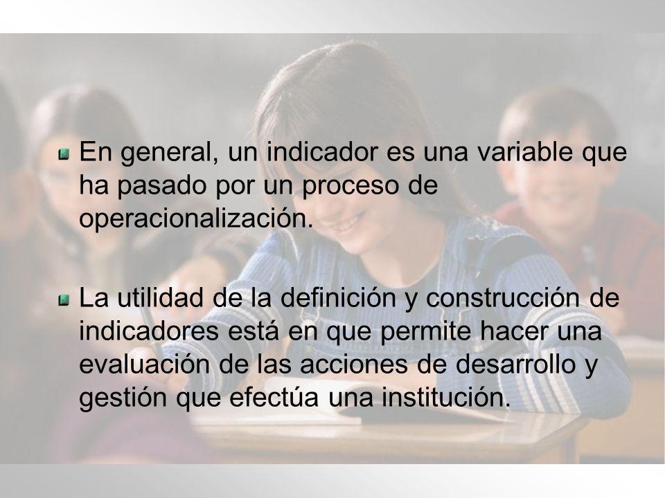 En general, un indicador es una variable que ha pasado por un proceso de operacionalización.
