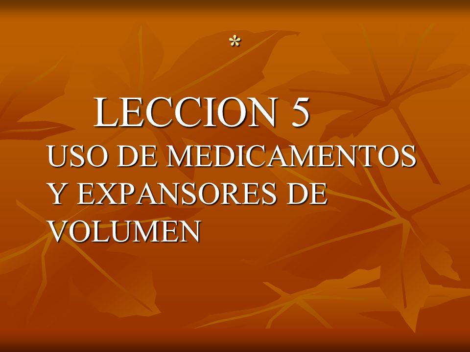 LECCION 5 USO DE MEDICAMENTOS Y EXPANSORES DE VOLUMEN