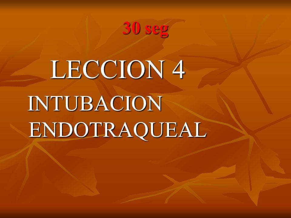 30 seg LECCION 4 INTUBACION ENDOTRAQUEAL