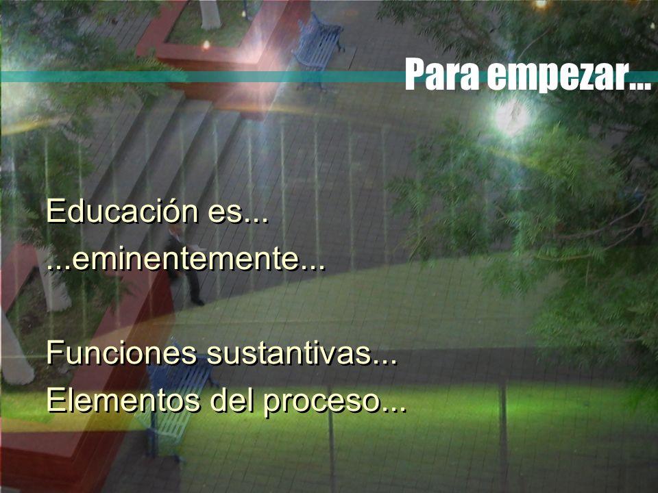 Para empezar... Educación es... ...eminentemente...