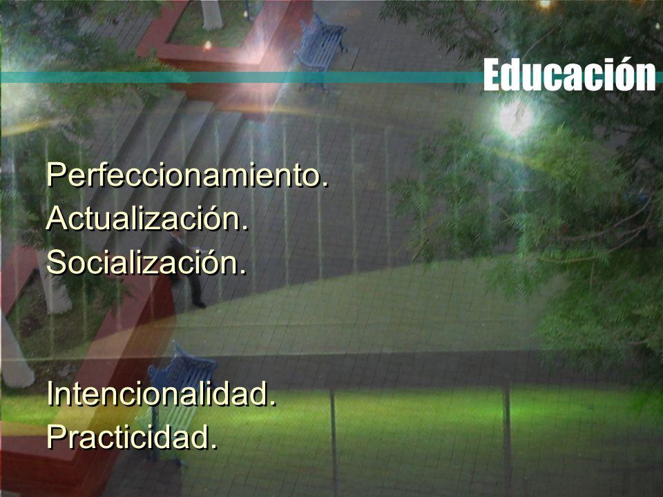 Educación Perfeccionamiento. Actualización. Socialización.