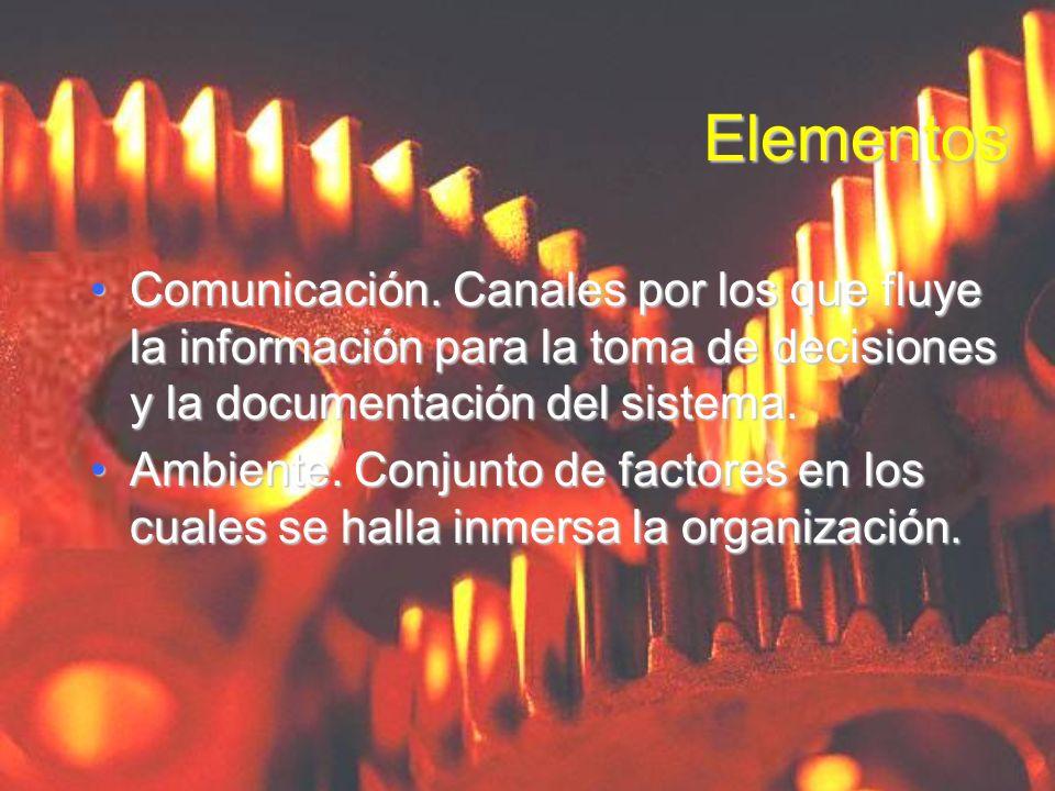 ElementosComunicación. Canales por los que fluye la información para la toma de decisiones y la documentación del sistema.