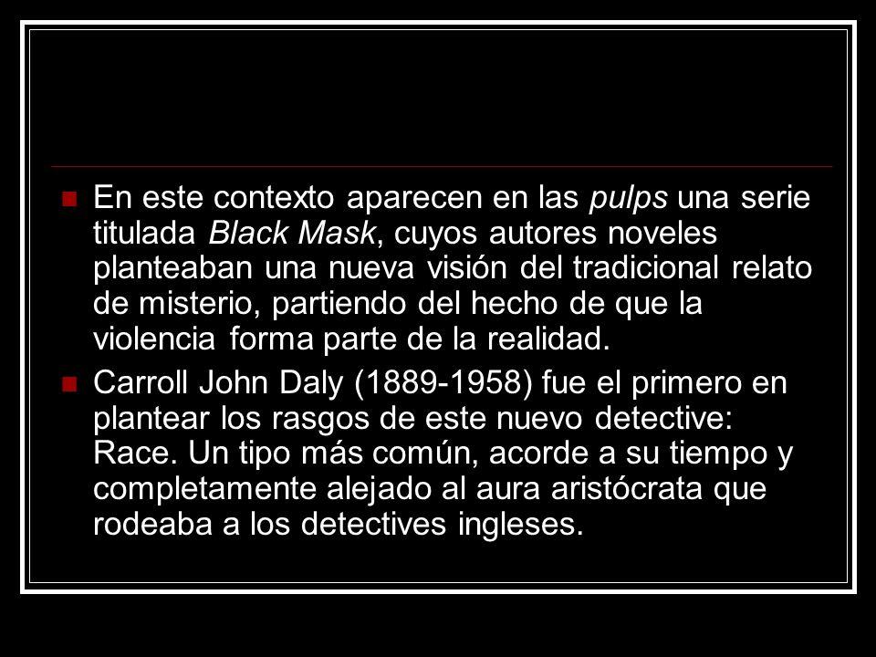 En este contexto aparecen en las pulps una serie titulada Black Mask, cuyos autores noveles planteaban una nueva visión del tradicional relato de misterio, partiendo del hecho de que la violencia forma parte de la realidad.