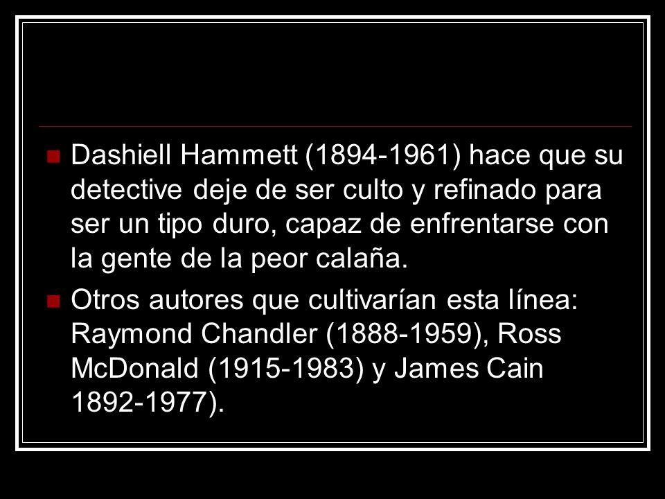 Dashiell Hammett (1894-1961) hace que su detective deje de ser culto y refinado para ser un tipo duro, capaz de enfrentarse con la gente de la peor calaña.