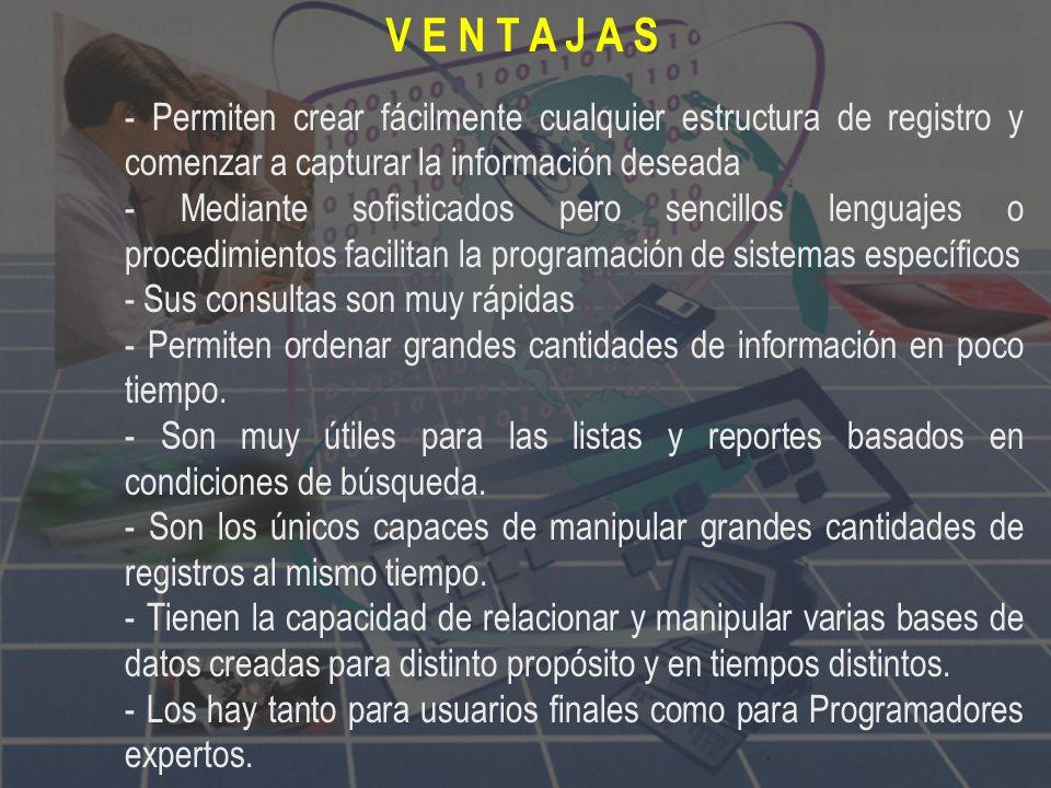 V E N T A J A S - Permiten crear fácilmente cualquier estructura de registro y comenzar a capturar la información deseada.