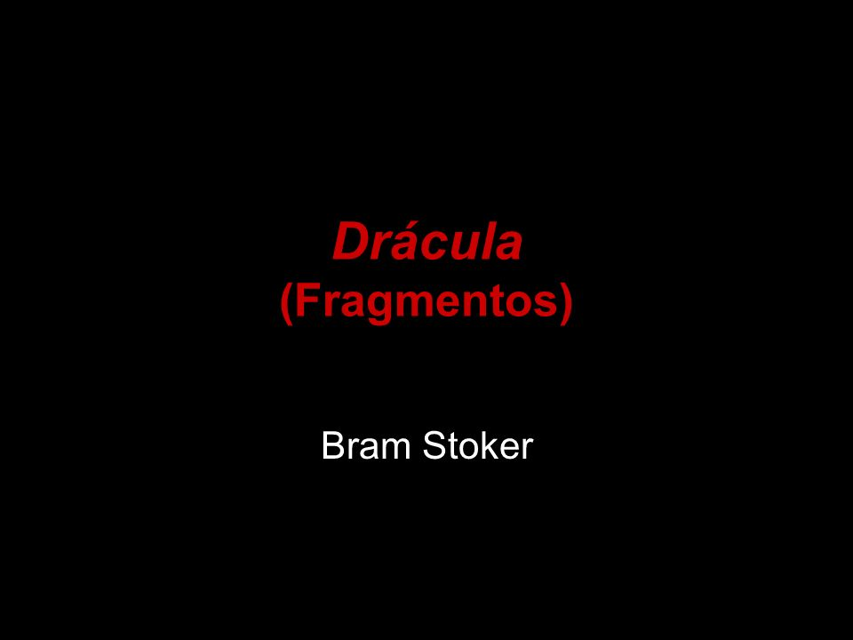 Drácula (Fragmentos) Bram Stoker