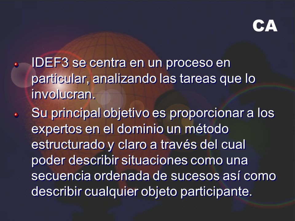 CA IDEF3 se centra en un proceso en particular, analizando las tareas que lo involucran.