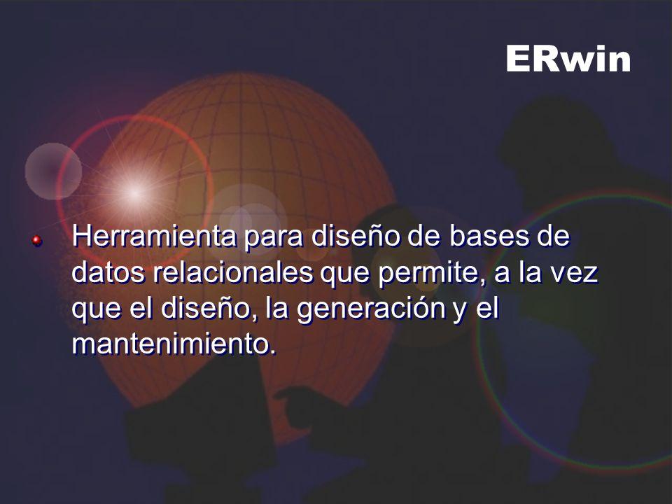 ERwin Herramienta para diseño de bases de datos relacionales que permite, a la vez que el diseño, la generación y el mantenimiento.