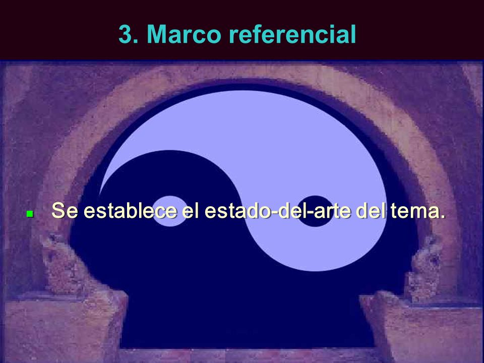 3. Marco referencial Se establece el estado-del-arte del tema.