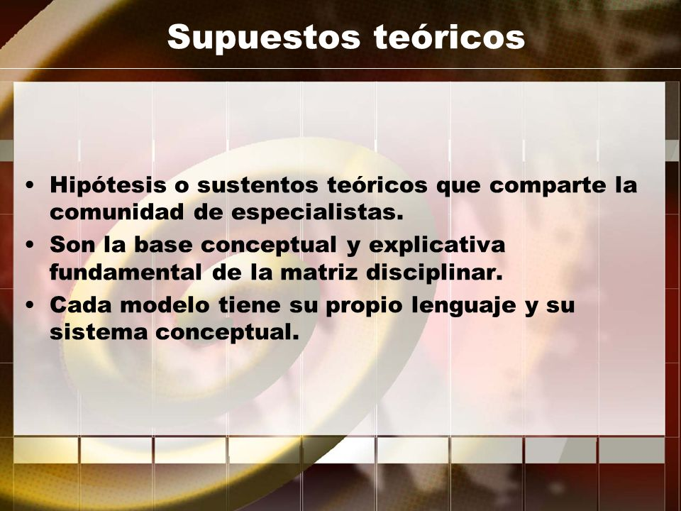 Supuestos teóricos Hipótesis o sustentos teóricos que comparte la comunidad de especialistas.