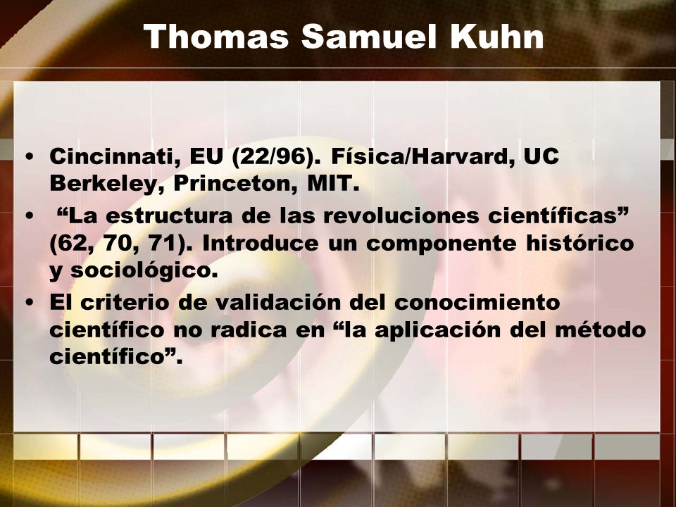 Thomas Samuel Kuhn Cincinnati, EU (22/96). Física/Harvard, UC Berkeley, Princeton, MIT.