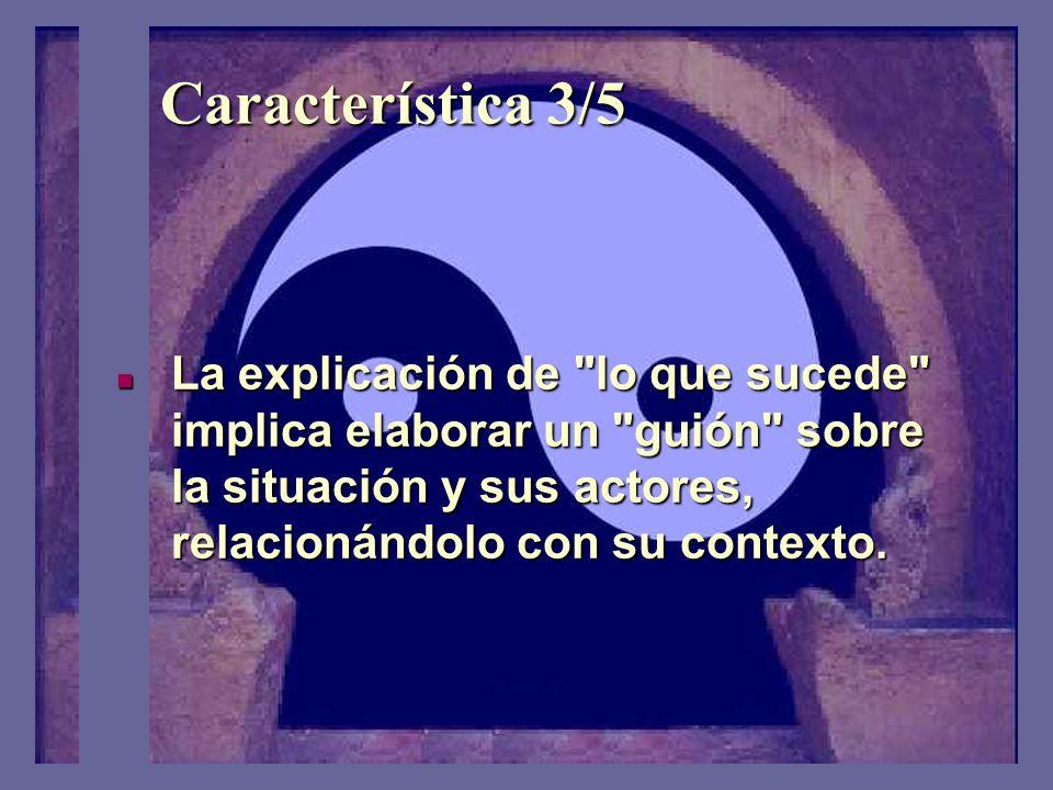 Característica 3/5 La explicación de lo que sucede implica elaborar un guión sobre la situación y sus actores, relacionándolo con su contexto.