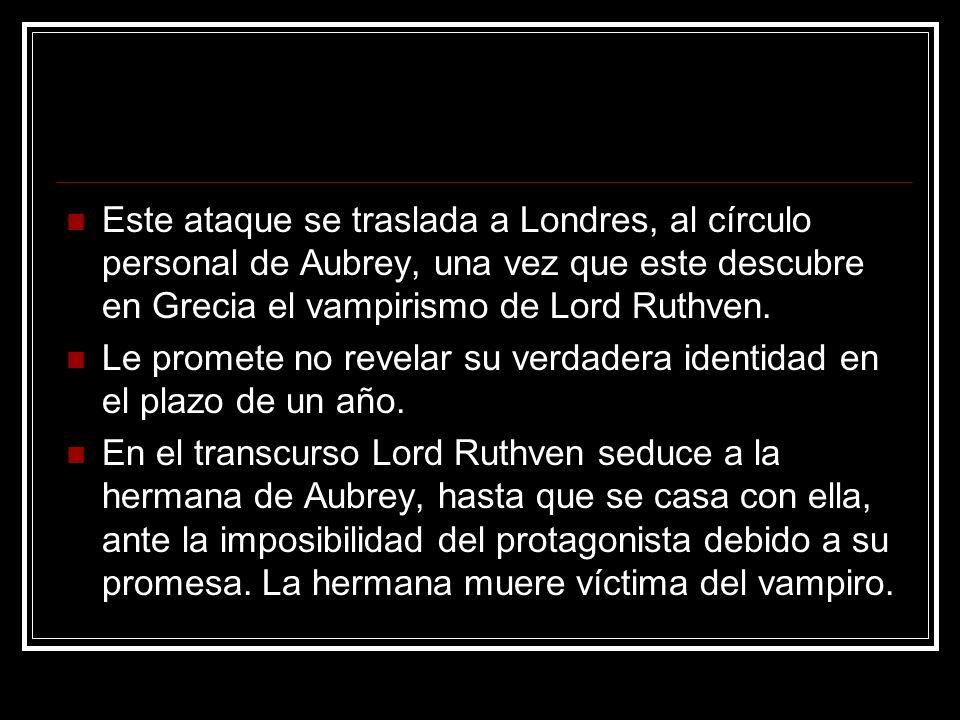 Este ataque se traslada a Londres, al círculo personal de Aubrey, una vez que este descubre en Grecia el vampirismo de Lord Ruthven.