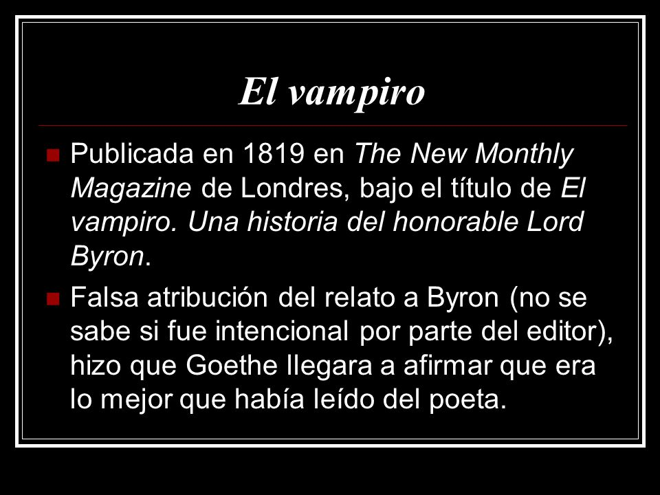 El vampiro Publicada en 1819 en The New Monthly Magazine de Londres, bajo el título de El vampiro. Una historia del honorable Lord Byron.