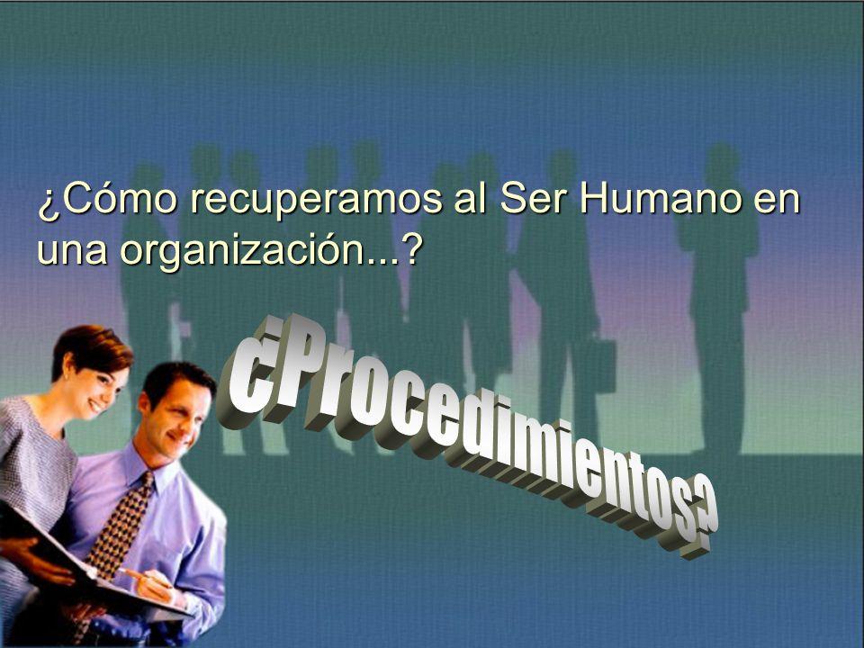¿Cómo recuperamos al Ser Humano en una organización...
