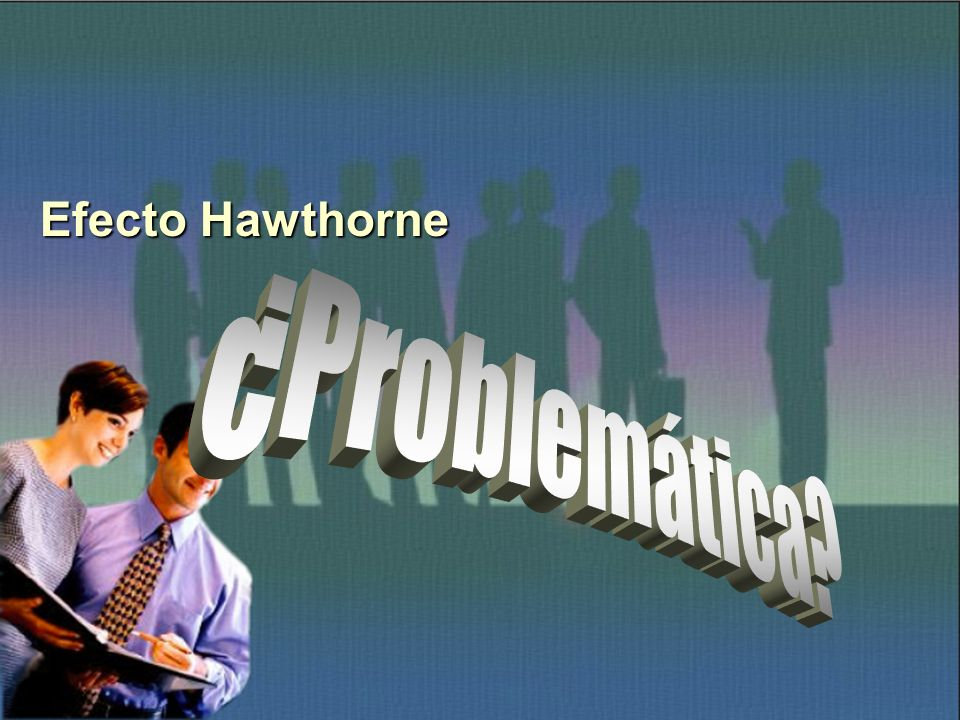 Efecto Hawthorne ¿Problemática