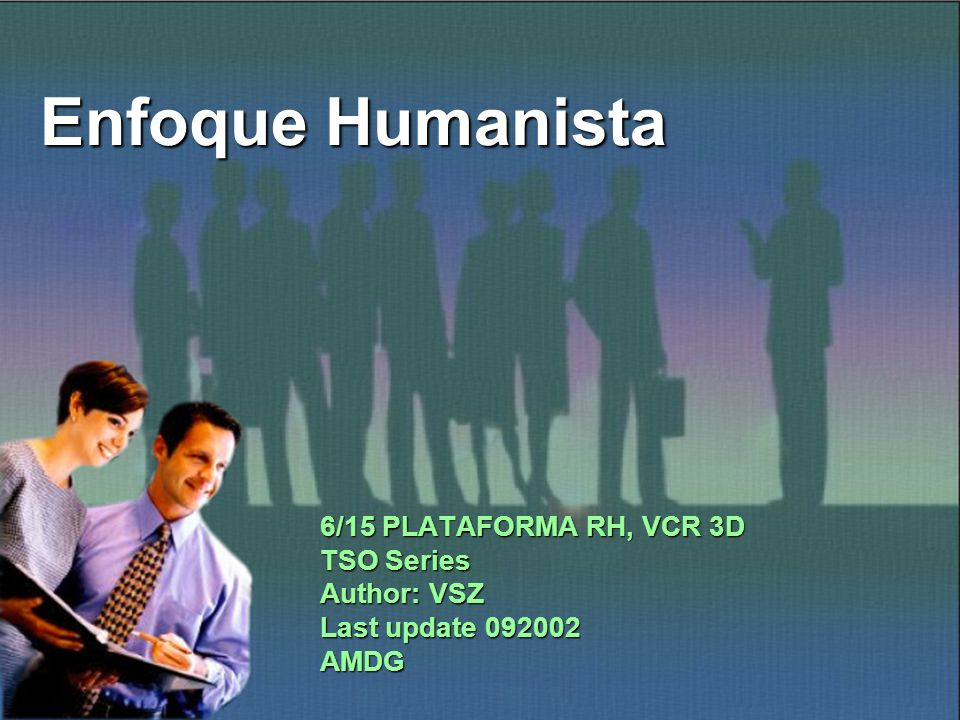 Enfoque Humanista 6/15 PLATAFORMA RH, VCR 3D TSO Series Author: VSZ Last update 092002 AMDG
