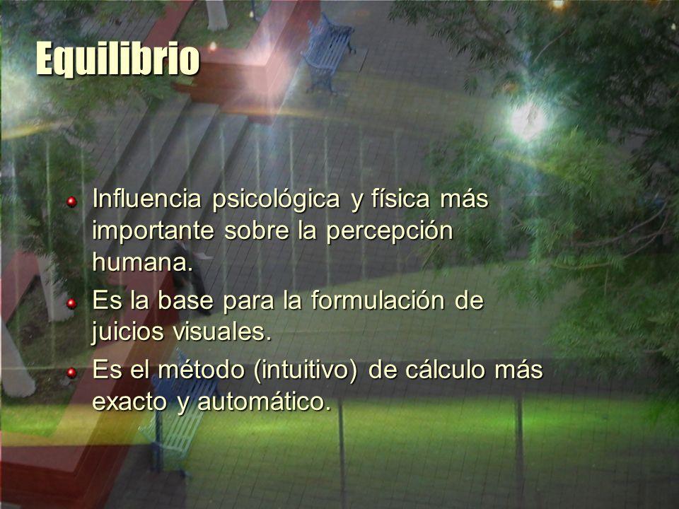 Equilibrio Influencia psicológica y física más importante sobre la percepción humana. Es la base para la formulación de juicios visuales.