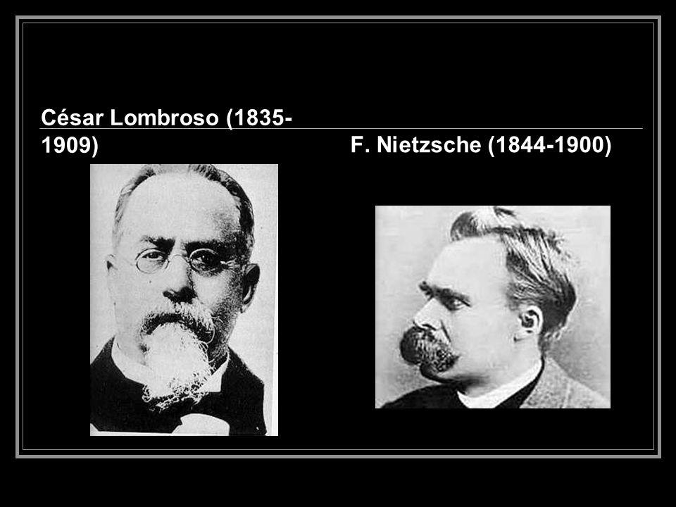 César Lombroso (1835-1909) F. Nietzsche (1844-1900)