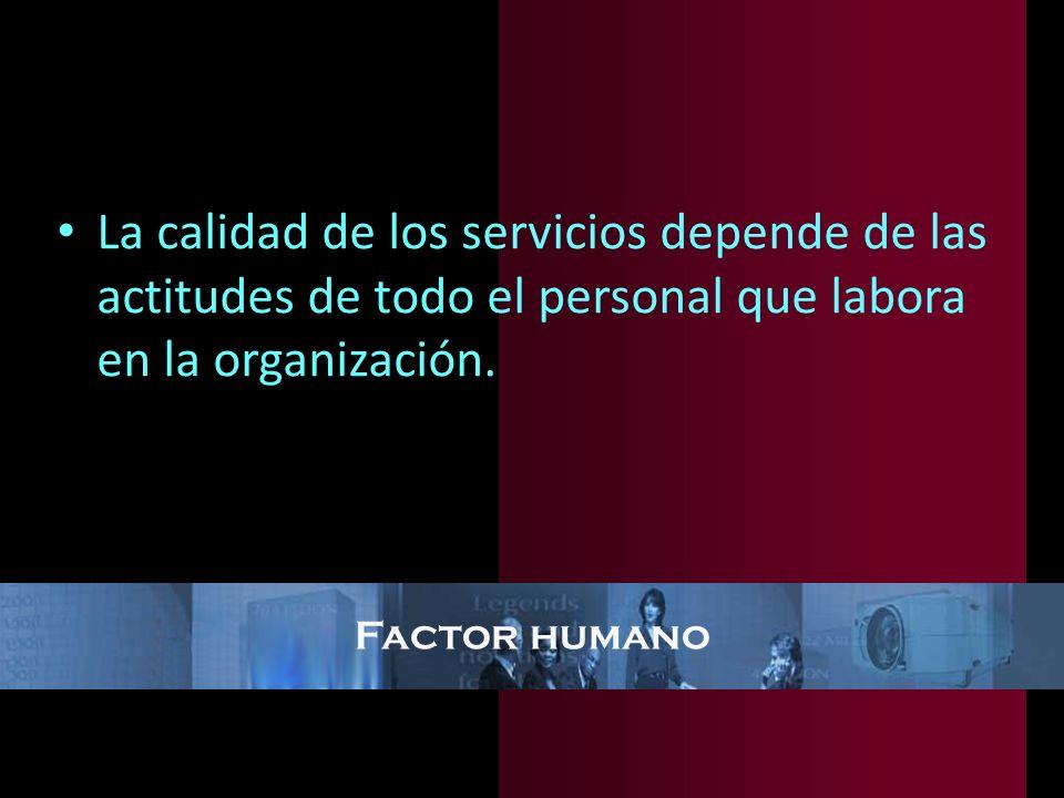 La calidad de los servicios depende de las actitudes de todo el personal que labora en la organización.
