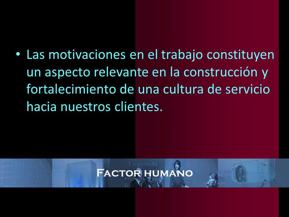 Las motivaciones en el trabajo constituyen un aspecto relevante en la construcción y fortalecimiento de una cultura de servicio hacia nuestros clientes.