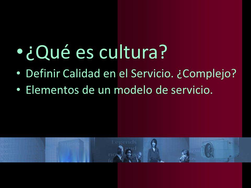 ¿Qué es cultura Definir Calidad en el Servicio. ¿Complejo